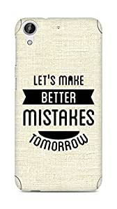 Amez Lets make better Mistakes Tomorrow Back Cover For HTC Desire 626 G
