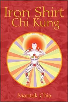 Iron Shirt Chi Kung: Mantak Chia: 9781580082976: Amazon