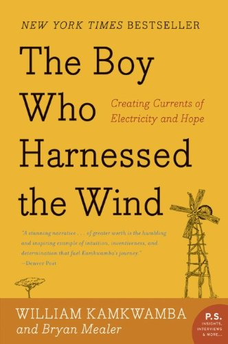 The Boy Who Harnessed the Wind: Creating Currents of Electricity and Hope (P.S.), William Kamkwamba, Bryan Mealer