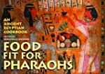 Food Fit for Pharaohs: An Ancient Egy...
