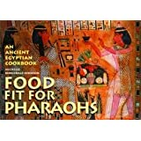 Food Fit for Pharaohs: An Ancient Egyptian Cookbookby Michelle Berriedale...