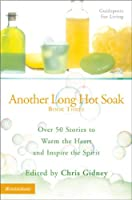 Another Long Hot Soak: Bk. 3: Over 50 Stories to Warm the Heart and Inspire the Spirit
