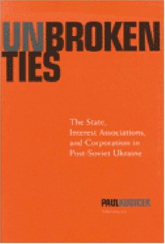 Unbroken Ties: The State, Interest Associations, and Corporatism in Post-Soviet Ukraine