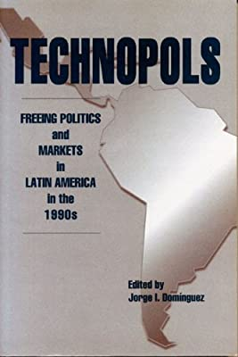 Technopols: Freeing Politics and Markets in Latin Americia in the 1990s