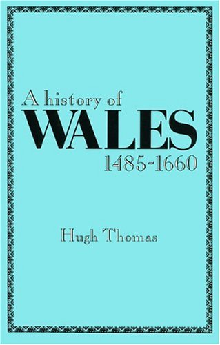A History of Wales 1485-1660 (University of Wales Press - Histories of Wales)