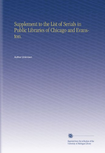 Supplement To The List Of Serials In Public Libraries Of Chicago And Evanston.