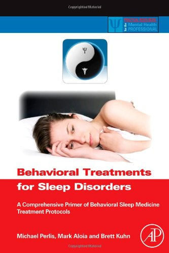Behavioral Treatments for Sleep Disorders: A Comprehensive Primer of Behavioral Sleep Medicine Interventions (Practical