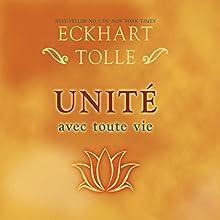 Unité avec toute vie | Livre audio Auteur(s) : Eckhart Tolle Narrateur(s) : Vincent Davy