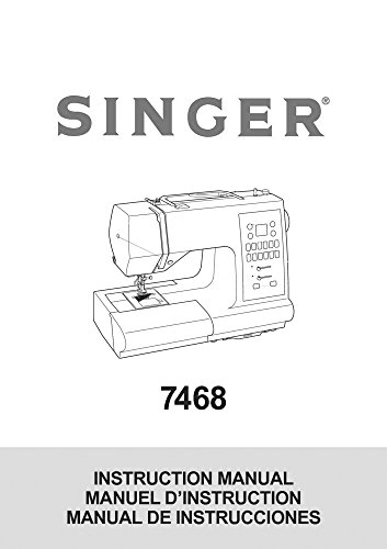 Singer 7468 Sewing Machine/Embroidery/Serger Owners Manual