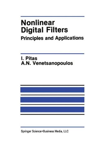 Nonlinear Digital Filters: Principles And Applications (The Springer International Series In Engineering And Computer Science)