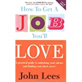 How to Get a Job You'll Love, 2007/2008 Edition: A Practical Guide to Unlocking Your Talents and Finding Your Ideal Careerby John Lees