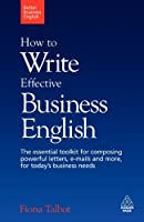 Better Business English: How to Write Effective Business English: The essential toolkit for composing powerful letters, emails and more, for today's business needs.: 1