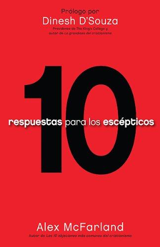 10 respuestas para los escepticos: Tenga las respuestas preparadas (Spanish Edition) [McFarland, Alex] (Tapa Blanda)