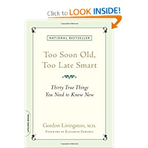 Too Soon Old, Too Late Smart Gordon Livingston
