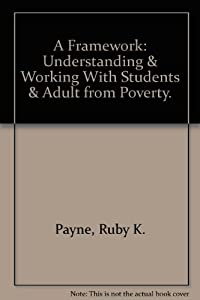 9780964743748: A Framework: Understanding and Working with Students and Adults from Poverty