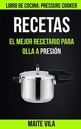 Recetas: El mejor recetario para olla a presion (Libro de cocina: Pressure Cooker)  [Vila, Maite] (Tapa Blanda)