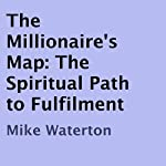 The Millionaire's Map: The Spiritual Path to Fulfilment | Mike Waterton