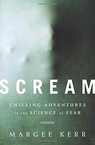 Scream: Chilling Adventures in the Science of Fear PDF