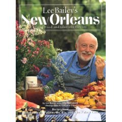 Lee Bailey's New Orleans: Good Food And Glorious Houses