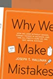 Image of Why We Make Mistakes: How We Look Without Seeing, Forget Things in Seconds, and Are All Pretty Sure We Are Way Above Average