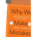 Why We Make Mistakes: How We Look Without Seeing, Forget Things in Seconds, and Are All Pretty Sure We Are Way Above Average ~ Joseph T. Hallinan
