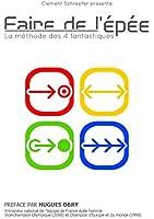 Faire de l'�p�e - La m�thode des 4 fantastiques: La m�thode des 4 fantastiques