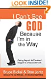 I Can't See God...Because I'm in the Way: Getting Beyond Self-Centered Religion to a Passionate Faith (ConversantLife.com®)