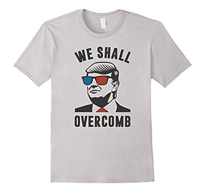 We Shall Overcomb Funny Trump T-Shirt
