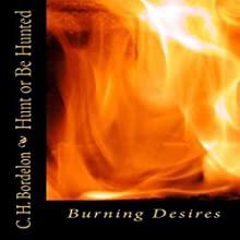 Hunt or Be Hunted: Burning Desires (       UNABRIDGED) by C. H. Bordelon Narrated by Tommy