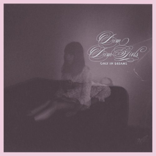 Dum Dum Girls - Only in Dreams