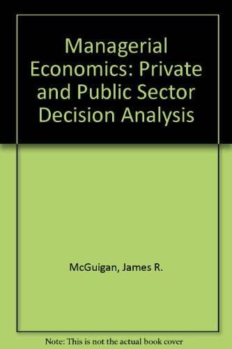 Managerial Economics: Private and Public Sector Decision Analysis