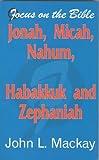 Jonah, Micah, Nahum, Habakkuk and Zephaniah (Focus on the Bible Commentaries)