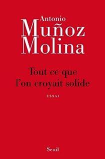 Tout ce que l'on croyait solide par Muñoz Molina