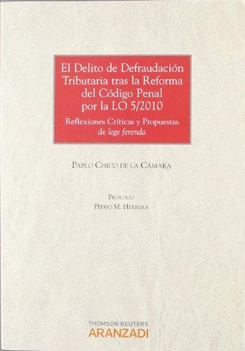 El Delito de defraudación tributaria tras la reforma del Código Penal por la LO 5/2010 - Reflexiones críticas y propuestas de lege ferenda (Monografía)