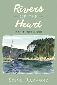 Rivers of the Heart: A Fly-Fishing Memoir from Skyhorse Publishing