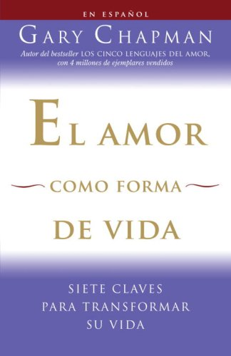 El amor como forma de vida: Siete claves para transformar su vida (Vintage Espanol) (Spanish Edition)