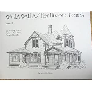 Walla Walla: Her Historic Homes, Volume III by Penny Andres, Penny Andres