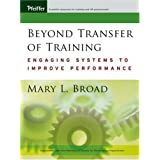 "Beyond Transfer of Training: Engaging Systems to Improve Performancevon ""Mary Broad"""