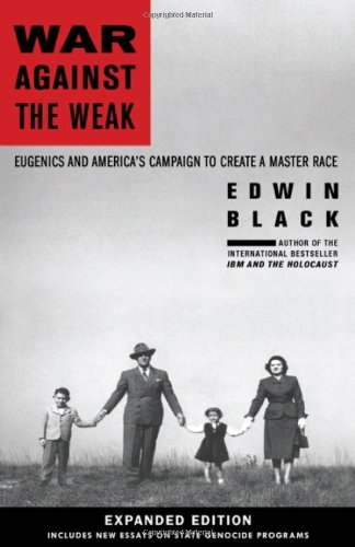 War Against the Weak: Eugenics and America's Campaign to Create a Master Race, Expanded Edition: Edwin Black: 9780914153290: Amazon.com: Books