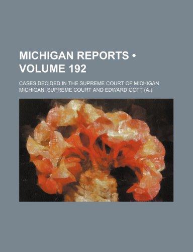 Michigan Reports (Volume 192); Cases Decided in the Supreme Court of Michigan