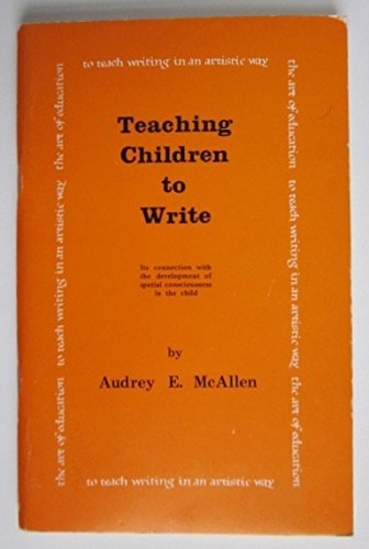 Teaching Children to Write: Its Connection with the Development of Spatial Consciousness in the Child, McAllen, Audrey E.