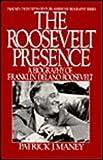 The Roosevelt Presence: A Biography of Franklin Delano Roosevelt (Twaynes Twentieth-Century American Biography Series) (No 13)