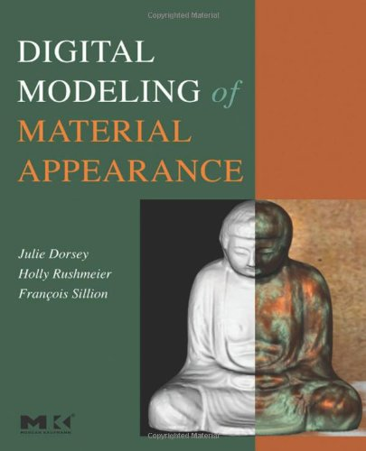 Julie Dorsey - Digital Modeling of Material Appearance (The Morgan Kaufmann Series in Computer Graphics)