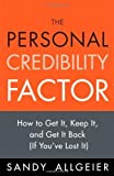 img - for The Personal Credibility Factor How to Get It, Keep It, and Get It Back by Allgeier, Sandy [FT Press,2009] (Paperback) book / textbook / text book