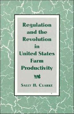 regulation-and-the-revolution-in-united-states-farm-productivity-by-author-sally-h-clarke-published-