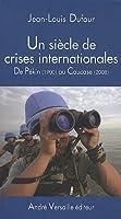 Un siècle de crises internationales : De Pékin (1900) au Caucase (2008)