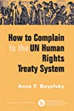 img - for How to Complain to the UN Human Rights Treaty System book / textbook / text book