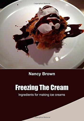Freezing The Cream: Ingredients for making ice creams by Nancy Brown