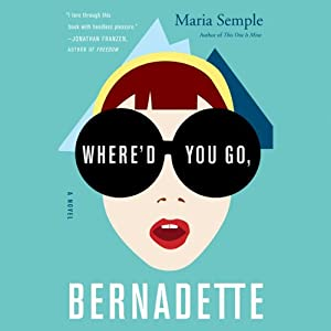 Where'd You Go, Bernadette: A Novel | [Maria Semple]