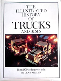 The Illustrated History of Trucks and Buses